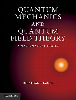 Quantum Mechanics and Quantum Field Theory By Dimock, Jonathan